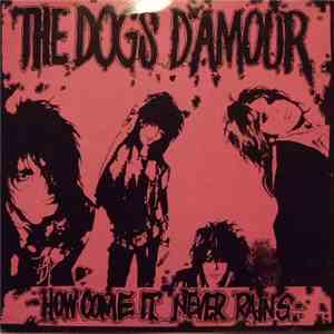 album The Dogs D'Amour - How Come It Never Rains mp3 download
