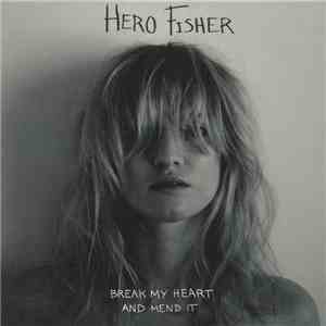 album Hero Fisher - Break My Heart And Mend It mp3 download