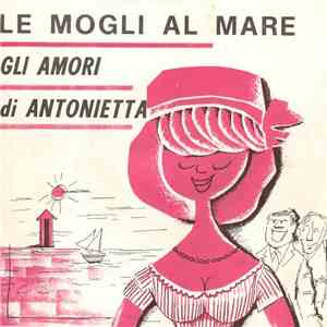 album Mirella - Le Mogli Al Mare / Gli Amori Di Antonietta mp3 download