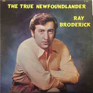 album Ray Broderick - The True Newfoundlander mp3 download