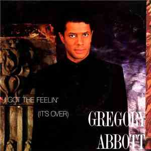 album Gregory Abbott - I Got The Feelin' (It's Over) mp3 download