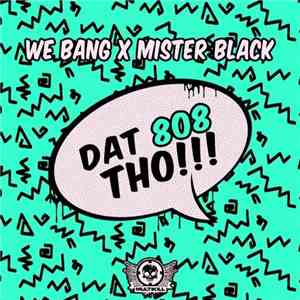 album We Bang X Mister Black  - Dat 808 Tho!!! mp3 download