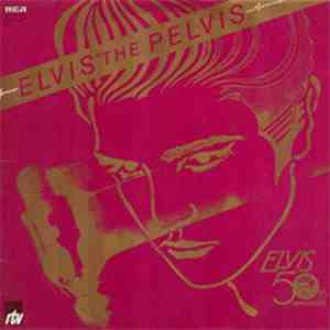 album Elvis Presley - Elvis The Pelvis mp3 download