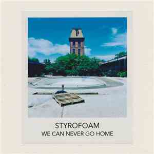 album Styrofoam - We Can Never Go Home mp3 download