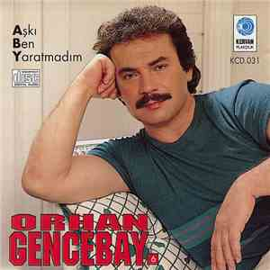 album Orhan Gencebay - Aşkı Ben Yaratmadım mp3 download