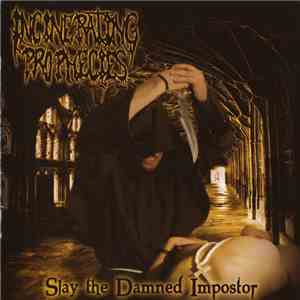 album Incinerating Prophecies - Slay The Damned Impostor mp3 download