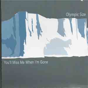 album Olympic Size - You'll Miss Me When I'm Gone mp3 download