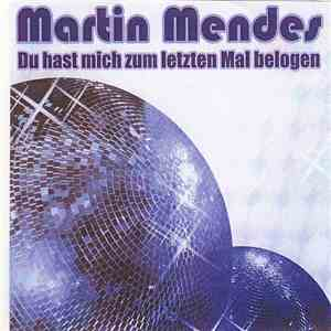 album Martin Mendes - Du Hast Mich Zum Letzten Mal Belogen mp3 download