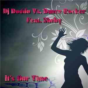 album DJ Doddo vs. Dance Rocker Feat. Sheby - It's Our Time mp3 download