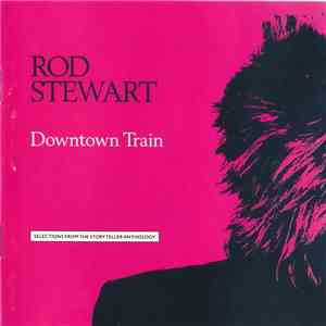 album Rod Stewart - Downtown Train (Selections From The Storyteller Anthology) mp3 download