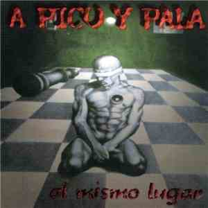 album A Pico Y Pala - Al Mismo Lugar mp3 download
