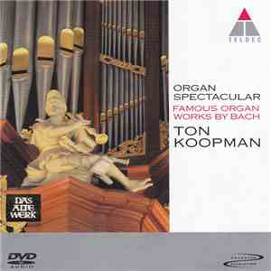 album Bach - Ton Koopman - Organ Spectacular: Famous Organ Works By Bach mp3 download