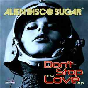 album Alien Disco Sugar - Don't Stop My Love E.P. mp3 download