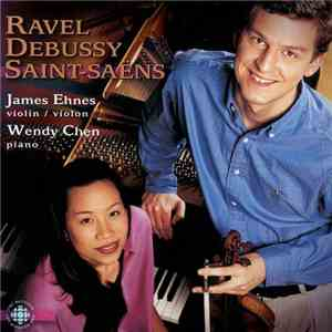 album Ravel, Debussy, Saint-Saëns - James Ehnes, Wendy Chen - Works For Violin And Piano mp3 download