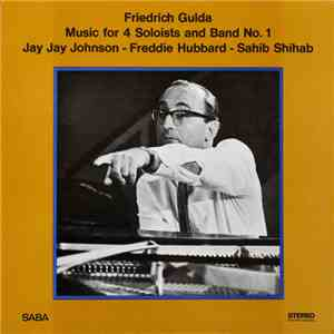 album Friedrich Gulda - Jay Jay Johnson / Freddie Hubbard / Sahib Shihab - Music For 4 Soloists And Band No.1 mp3 download