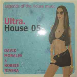album David Morales & Robbie Rivera - Ultra. House 05 - Legends Of The House Music mp3 download