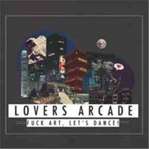 album Fuck Art, Let's Dance! - Lovers Arcade mp3 download