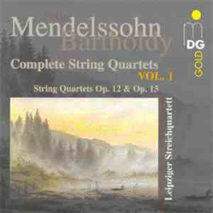 album Mendelssohn Bartholdy, Leipziger Streichquartett - Complete String Quartets Vol. 1: String Quartets Op. 12 & Op. 13 mp3 download