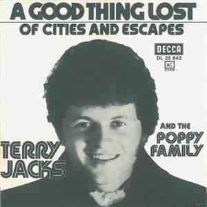 album Terry Jacks And The The Poppy Family - A Good Thing Lost / Of Cities And Escapes mp3 download