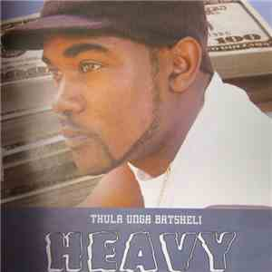 album Heavy  - Thula Unga Batsheli mp3 download