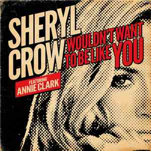 album Sheryl Crow Featuring Annie Clark - Wouldn't Want To Be Like You mp3 download